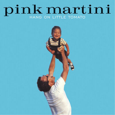 Hang on little tomato - Pink Martini