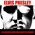 Elvis Presley: 50,000,000 Elvis Fans Can't Be Wrong